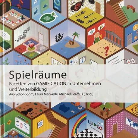 Spielräume - Facetten von Gamification in Unternehmen und Weiterbildung
